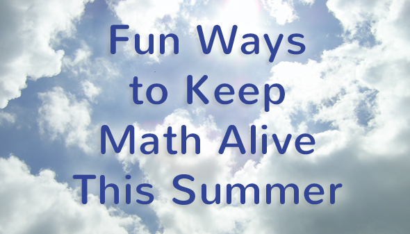 Fun ways to keep math alive this summer